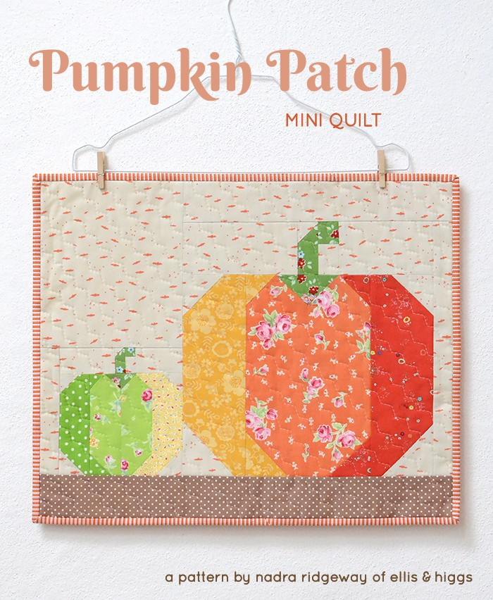 Pumpkin Patch Mini Quilt Pattern by Nadra Ridgeway of ellis & higgs