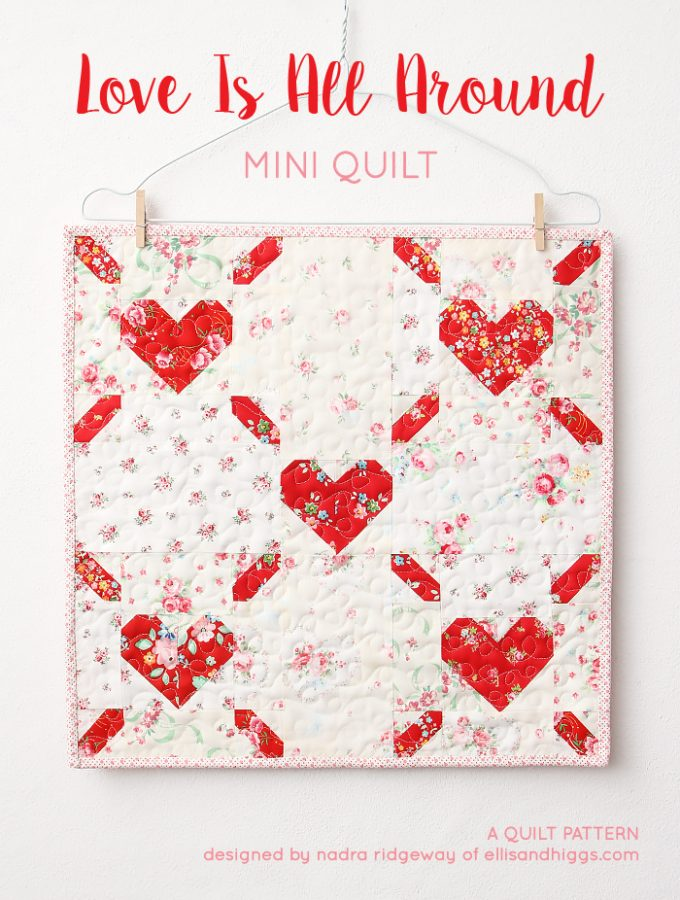 Love Is All Around - Valentine's Day Mini Quilt Pattern by Nadra Ridgeway of ellis & higgs