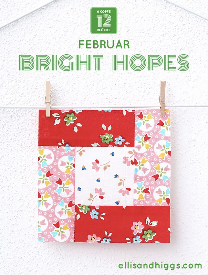 6 Köpfe 12 Blöcke – Februar: Bright Hopes Quilt Block Tutorial