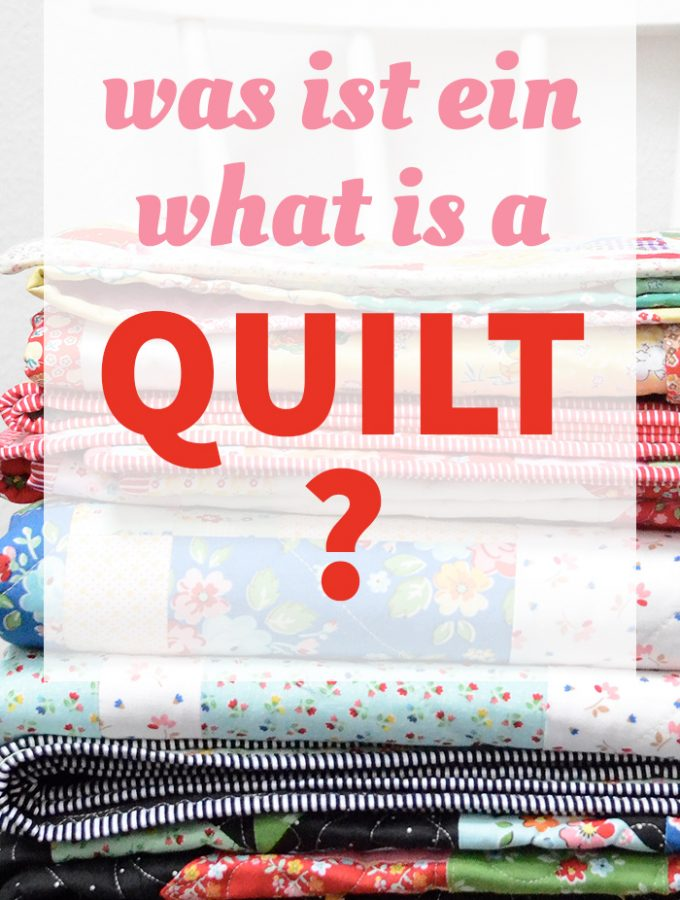 Patchwork & Quilting Basics: Was ist ein Quilt? What is a quilt? by Nadra Ridgeway of ellis & higgs