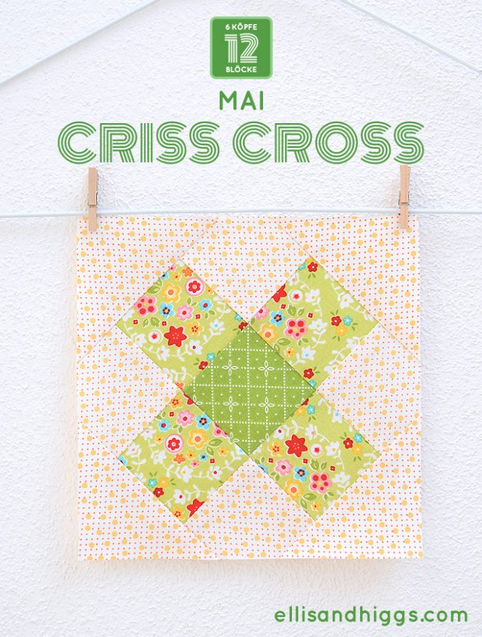 6 Köpfe 12 Blöcke - Mai: Criss Cross Quilt Block von Nadra Ridgeway von ellis & higgs