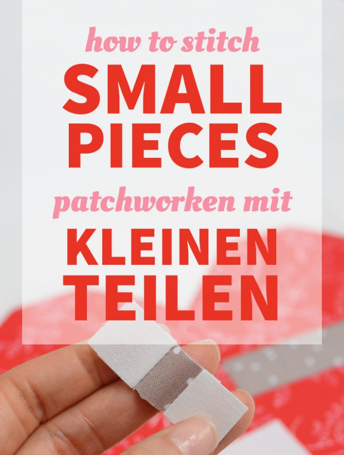 How to stitch small pieces / Patchworken mit kleinen Teilen